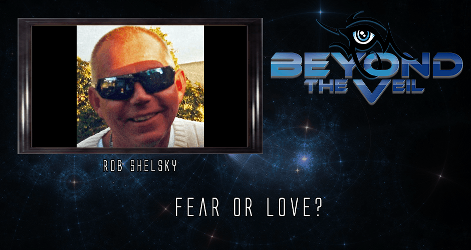 #607 Fear or Love? with Rob Shelsky